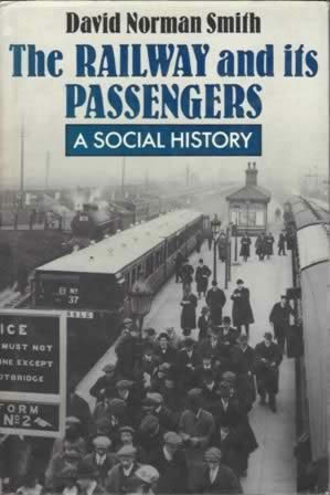 The Railway And Its Passengers - A Social History