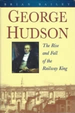 George Hudson - The Rise And Fall Of The Railway King
