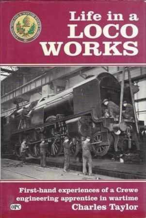 Life In A Loco Works - First Hand Experiences Of A Crewe Engineering Apprenctice In Wartime