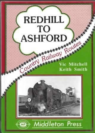 Country Railway Routes: Redhill To Ashford