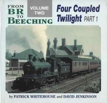 From BR To Beeching: Volume 2 - Four Coupled Twilight Part 1