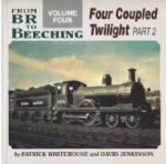 From BR To Beeching: Volume 4 - Four Coupled Twilight, Part 2