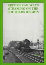 British Railways Steaming On The Southern Region: Volume 3