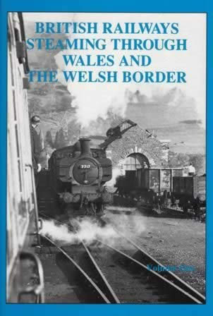 British Railways Steaming Through Wales And The Welsh Border Volume One