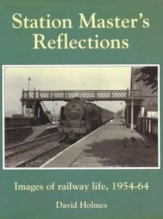 Station Master's Reflections: Images Of Railway Life 1954 - 64