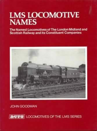 LMS Locomotive Names: The Named Locomotives Of The London Midland And Scottish Railway And Its Constituent Companies