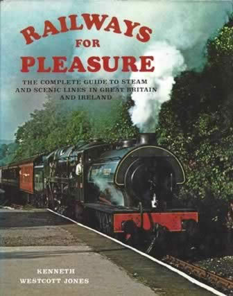 Railways For Pleasure: The Complete Guide To Steam And Scenic Lines In Great Britain And Ireland
