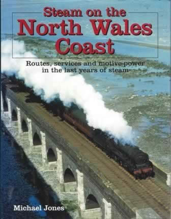 Steam On The North Wales Coast - Routes, Services And Motive Power In The Last Years Of Steam