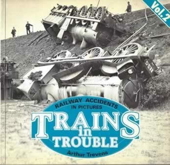 Railway Accidents In Pictures Trains In Trouble Vol 2