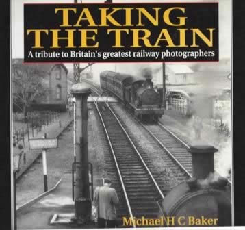 Taking The Train: A Tribute To Britian's Greatest Railway Photographers