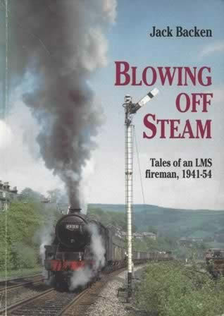 Blowing Off Steam Tales Of An LMS Fireman 1941-54