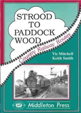 Country Railway Routes: Strood To Paddock Wood