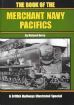 The Book of the Merchant Navy Pacifics: A British Railways Illustrated Special