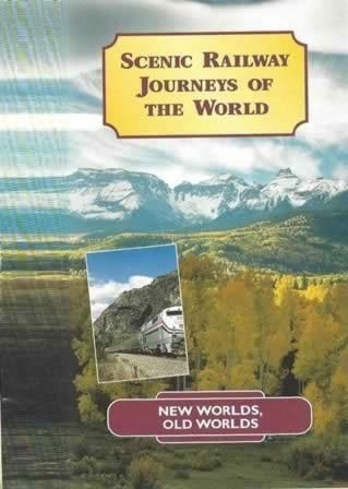 Scenic Railway Journeys of The World; New Worlds Old Worlds