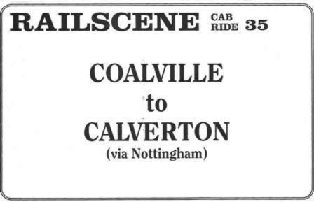 Railscene Cab Ride No 35 - Coalville to Calverton (via Nottingham)