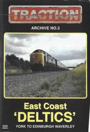 Traction Archive No 3. East Coast 'Deltics' York To Edinburgh Waverley