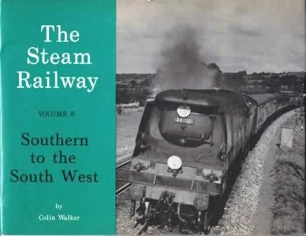 The Steam Railway Volume 6: Southern To The South West