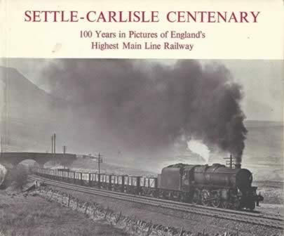 Settle - Carlisle Centenary: 100 Yeas In Pictures Of England's Highest Main Line Railway