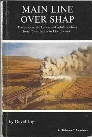 Main Line Over Shap: The Story Of The Lancaster-Carlisle Railway From Construction To Electrification