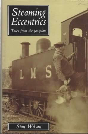 Steaming Eccentrics: Tales From The Footplate