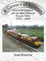 A Century Of Railways Around Birmingham & The West Midlands Volume Three