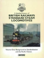 A Detailed History Of British Railways Standard Steam Locomotives - Volume One: Background To Standardisation And The Pacific Classes