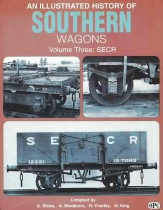An Illustrated History of Southern Wagons Vol 3 SECR
