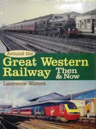 Around The Great Western Railway Then & Now