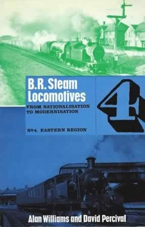 BR Steam Locomotives: From Nationalisation to Modernisation. No 4, Eastern Region