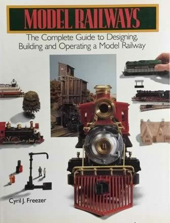Model Railways - The Complete Guide To Designing, Building And Operating A Model Railway