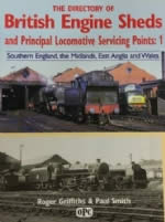Directory Of British Engine Sheds & Pictorial Locomotive Servicing Points: 1 - South England, Midlands, East Anglia & Wales