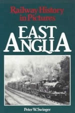 Railway History In Pictures East Anglia