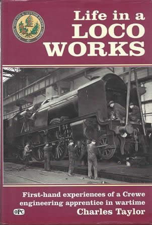 Life In A Loco Works: First-Hand Experiences Of A Crewe Engineering Apprentice In Wartime