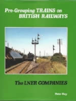 Pre-Grouping Trains On British Railways: The LNER Companies