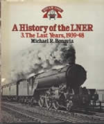 A History Of The LNER 3: The Last Years 1939 - 48