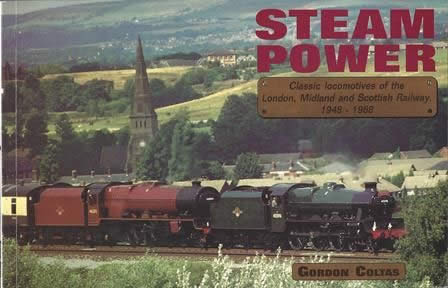 Steam Power: Classic Locomotives Of The London, Midland And Scottish Railway 1948 - 1968
