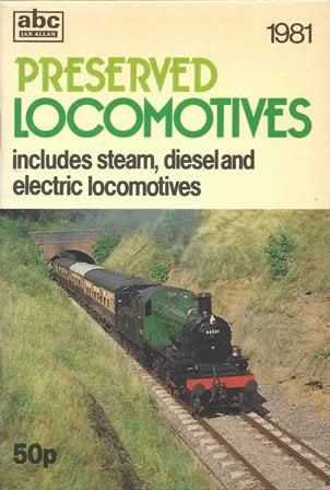 Preserved Locomotives: Includes Steam Diesel And Electric Locomotives 1981