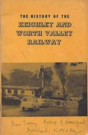 The History Of The Keighley & Worth Valley Railway ( Signed Copy By 'Eric Treacy' )
