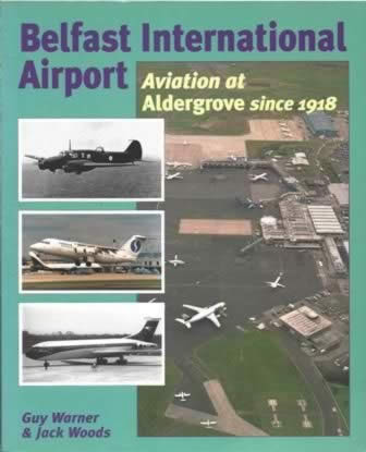 Belfast International Airport: Aviation At Aldergrove Since 1918
