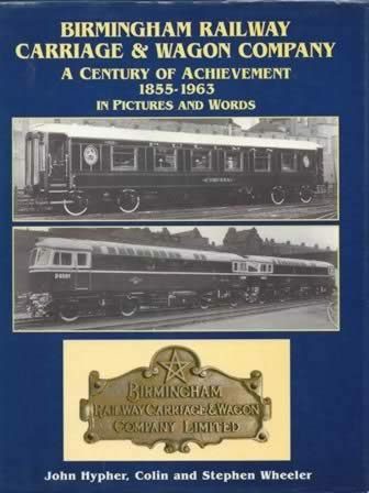Birmingham Railway Carriage & Wagon Company: A Century of Achievement 1855-1963 In Pictures And Words