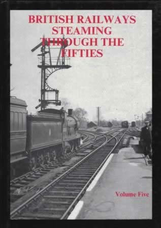 British Railways Steaming Through The Fifties Volume Five