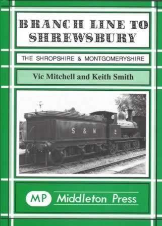 Branch Line To Shrewsbury; The Shropshire & Montgomeryshire