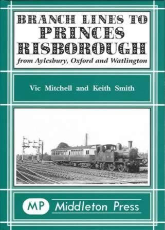 Branch Lines To Princes Risborough: From Aylesbury,Oxford And Watlington