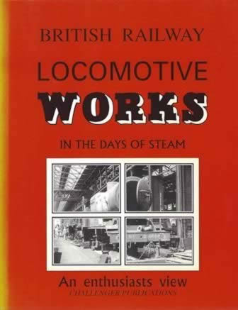 British Railway Locomotive Works In The Days Of Steam