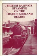 British Railways Steaming On The London Midland Region: Volume 1