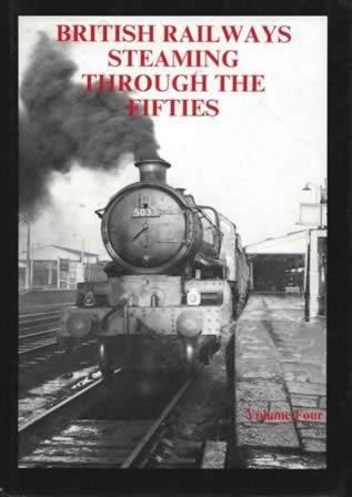 British Railways Steaming Through The Fifties: Volume 4