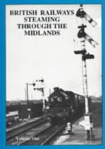 British Railways Steaming Through The Midlands: Volume 1