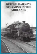 British Railways Steaming In The Midlands: Volume 2