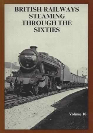 British Railways Steaming Through The Sixties: Volume 10