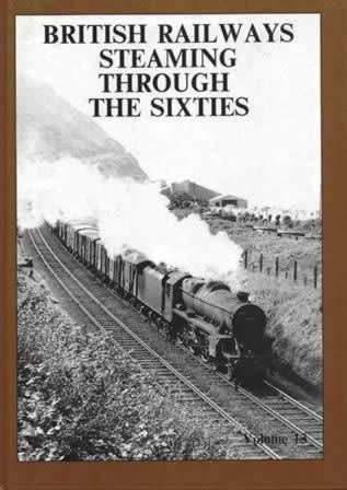 British Railways Steaming Through The Sixties: Volume 13